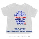 Daddy Drives a Dodge Youth T Shirt